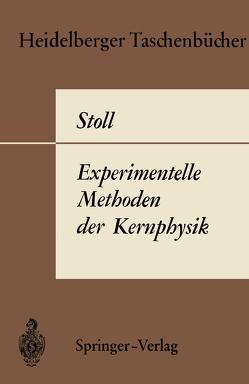 Experimentelle Methoden der Kernphysik von Stoll,  P.