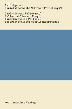 Experimentelle Politik — Reformstrohfeuer oder Lernstrategie von Hellstern,  Gerd-Michael, Wollmann,  Hellmut