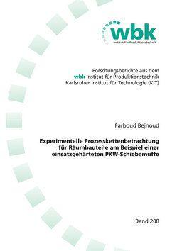 Experimentelle Prozesskettenbetrachtung für Räumbauteile am Beispiel einer einsatzgehärteten PKW-Schiebemuffe von Bejnoud,  Farboud