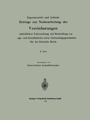 Experimentelle und kritische Beiträge zur Neubearbeitung der Vereinbarungen zur einheitlichen Untersuchung und Beurteilung von Nahrungs- und Genußmitteln sowie Gebrauchsgegenständen für das Deutsche Reich von Kaiserlichen Gesundheitsamte