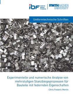 Experimentelle und numerische Analyse von mehrstufigen Stanzbiegeprozessen für Bauteile mit federnden Eigenschaften von Mertin,  Chris Frederic