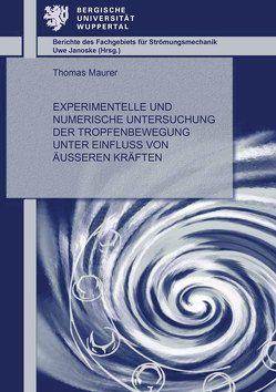 Experimentelle und numerische Untersuchung der Tropfenbewegung unter Einfluss von äußeren Kräften von Maurer,  Thomas