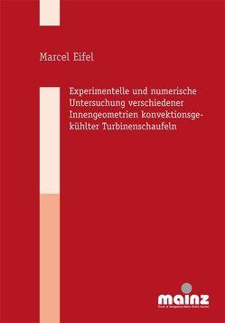 Experimentelle und numerische Untersuchung verschiedenerInnengeometrien konvektionsgekühlter Turbinenschaufeln von Eifel,  Marcel
