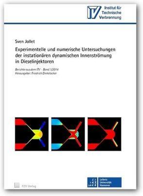 Experimentelle und numerische Untersuchungen der instationären dynamischen Innenströmung in Dieselinjektoren von Dinkelacker,  Friedrich, Jollet,  Sven