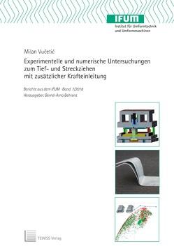 Experimentelle und numerische Untersuchungen zum Tief- und Streckziehen mit zusätzlicher Krafteinleitung von Behrens,  Bernd-Arno, Vučetić,  Milan