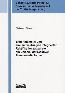 Experimentelle und simulative Analyse integrierter Rektifikationsapparate am Beispiel der reaktiven Trennwandkolonne von Ehlers,  Christoph