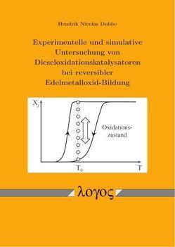 Experimentelle und simulative Untersuchung von Dieseloxidationskatalysatoren bei reversibler Edelmetalloxid-Bildung von Dubbe,  Hendrik Nicolas