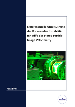 Experimentelle Untersuchung der Rotierenden Instabilität mit Hilfe der Stereo Particle Image Velocimetry von Peter,  Julija