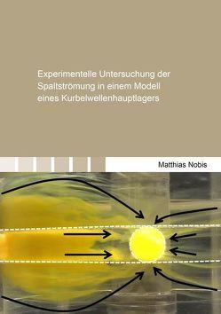 Experimentelle Untersuchung der Spaltströmung in einem Modell eines Kurbelwellenhauptlagers von Nobis,  Matthias