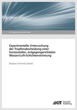 Experimentelle Untersuchung der Tropfenabscheidung einer horizontalen, entgegengerichteten Wasser/Luft-Schichtenströmung von Gabriel,  Stephan Gerhard