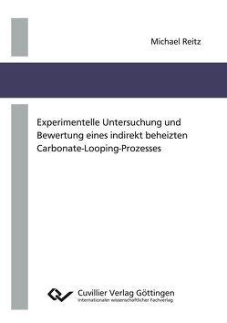 Experimentelle Untersuchung und Bewertung eines indirekt beheizten Carbonate-Looping-Prozesses von Reitz,  Michael