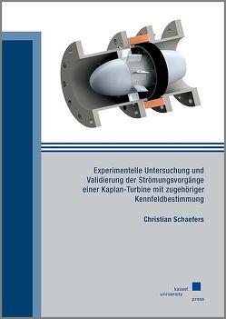 Experimentelle Untersuchung und Validierung der Strömungsvorgänge einer Kaplan-Turbine mit zugehöriger Kennfeldbestimmung von Schaefers,  Christian