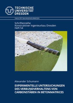 Experimentelle Untersuchungen des Verbundverhaltens von Carbonstäben in Betonmatrices von Schumann,  Alexander