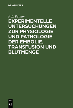 Experimentelle Untersuchungen zur Physiologie und Pathologie der Embolie, Transfusion und Blutmenge von Panum,  P. L.