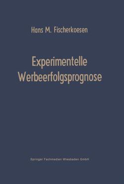 Experimentelle Werbeerfolgsprognose von Fischerkoesen,  Hans M.