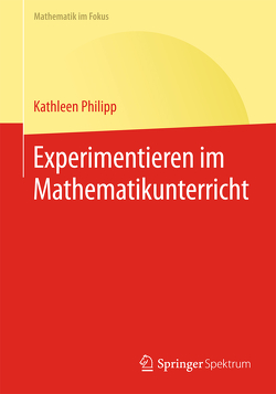 Experimentieren im Mathematikunterricht von Philipp,  Kathleen