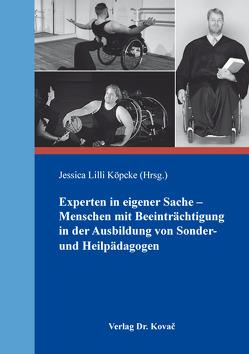 Experten in eigener Sache – Menschen mit Beeinträchtigung in der Ausbildung von Sonder- und Heilpädagogen von Köpcke,  Jessica Lilli