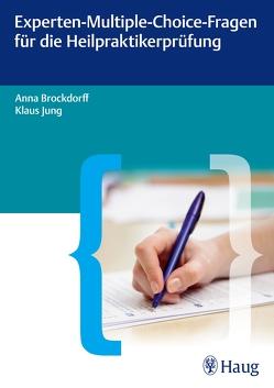Experten-Multiple-Choice-Fragen für die Heilpraktikerprüfung von Brockdorff,  Anna, Jung,  Klaus