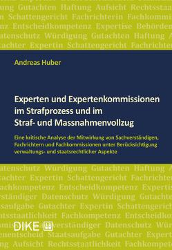 Experten und Expertenkommissionen im Strafprozess und im Straf- und Massnahmenvollzug von Huber,  Andreas