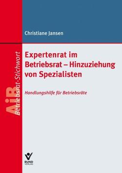 Expertenrat im Betriebsrat – Hinzuziehung von Spezialisten von Jansen,  Christiane