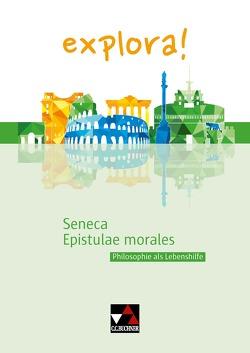 explora! / Seneca, Epistulae morales von Aretz,  Susanne, Doepner,  Thomas, Keip,  Marina, Sucharski,  Antje