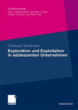Exploration und Exploitation in adoleszenten Unternehmen von Stöckmann,  Christoph