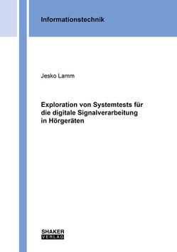 Exploration von Systemtests für die digitale Signalverarbeitung in Hörgeräten von Lamm,  Jesko