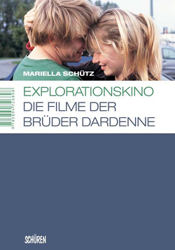 Explorationskino: Die Filme der Brüder Dardenne von Schütz,  Mariella