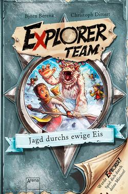 Explorer Team. Jagd durchs ewige Eis von Ach,  Philipp, Berenz,  Björn, Dittert,  Christoph
