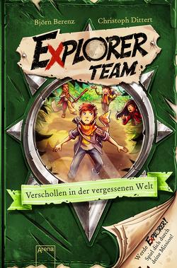 Explorer Team. Verschollen in der vergessenen Welt von Ach,  Philipp, Berenz,  Björn, Dittert,  Christoph