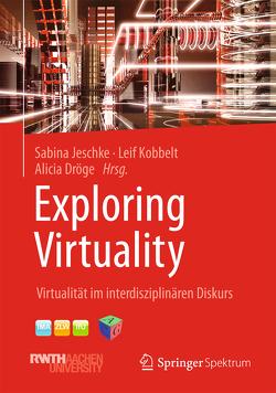 Exploring Virtuality von Dröge,  Alicia, Jeschke,  Sabina, Kobbelt,  Leif