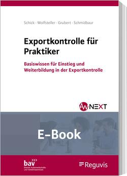 Exportkontrolle für Praktiker (E-Book) von Grubert,  Nora, Schick,  Stefanie, Schmidbaur,  Holger, Wolfsteller,  Bianka