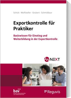 Exportkontrolle für Praktiker von Grubert,  Nora, Schick,  Stefanie, Schmidbaur,  Holger, Wolfsteller,  Bianka