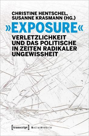 »Exposure« – Verletzlichkeit und das Politische in Zeiten radikaler Ungewissheit von Hentschel,  Christine, Krasmann,  Susanne