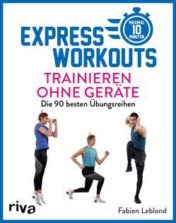 Express-Workouts – Trainieren ohne Geräte von Leblond,  Fabien