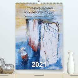 Expressive Malerei von Stefanie Rogge (Premium, hochwertiger DIN A2 Wandkalender 2021, Kunstdruck in Hochglanz) von Rogge,  Stefanie