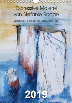 Expressive Malerei von Stefanie Rogge (Wandkalender 2019 DIN A4 hoch) von Rogge,  Stefanie