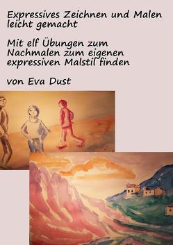 Expressives Zeichnen und Malen leicht gemacht von Dust,  Eva