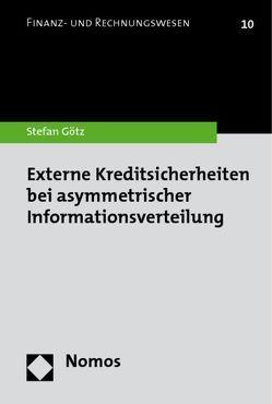 Externe Kreditsicherheiten bei asymmetrischer Informationsverteilung von Götz,  Stefan
