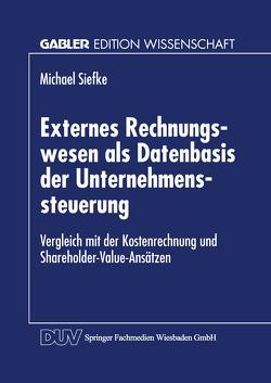 Externes Rechnungswesen als Datenbasis der Unternehmenssteuerung von Siefke,  Michael