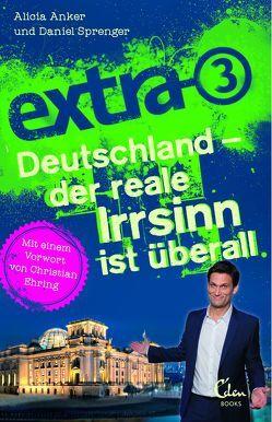 extra 3. Deutschland – der reale Irrsinn ist überall von Anker,  Alicia, Ehring,  Christian, Sprenger,  Daniel