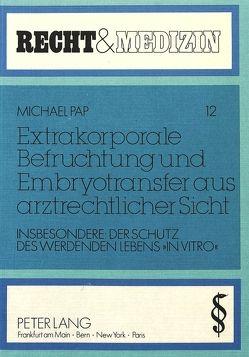 Extrakorporale Befruchtung und Embryotransfer aus arztrechtlicher Sicht von Pap,  Michael