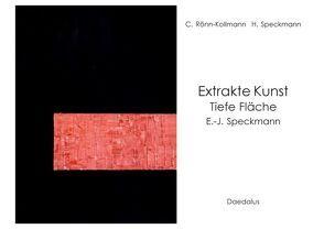 Extrakte Kunst – Tiefe Fläche – E.-J. Speckmann von Rönn-Kollmann,  Claudia, Speckmann,  Hildegard