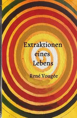 Extraktionen eines Lebens von Kuehn,  René