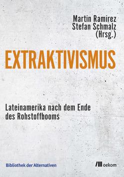 Extraktivismus von Ramírez,  Martín, Schmalz,  Stefan