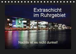 Extraschicht im Ruhrgebiet – Nachts ist es nicht dunkel! (Tischkalender 2019 DIN A5 quer) von Geiling,  Wibke