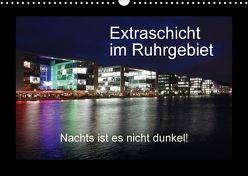 Extraschicht im Ruhrgebiet – Nachts ist es nicht dunkel! (Wandkalender 2018 DIN A3 quer) von Geiling,  Wibke