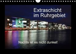 Extraschicht im Ruhrgebiet – Nachts ist es nicht dunkel! (Wandkalender 2018 DIN A4 quer) von Geiling,  Wibke