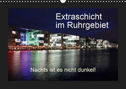 Extraschicht im Ruhrgebiet – Nachts ist es nicht dunkel! (Wandkalender 2019 DIN A3 quer) von Geiling,  Wibke