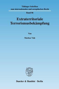 Extraterritoriale Terrorismusbekämpfung. von Volz,  Markus